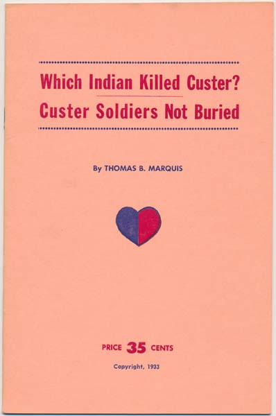 Which Indian Killed Custer? Custer Soldiers Not Buried. Thomas B. MARQUIS.