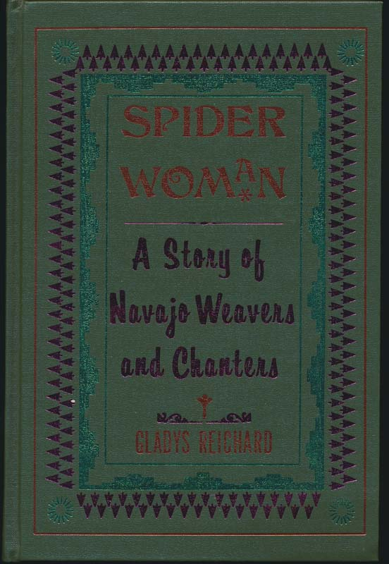 Spider Woman: A Story of Navajo Weavers and Chanters. Gladys A. REICHARD.