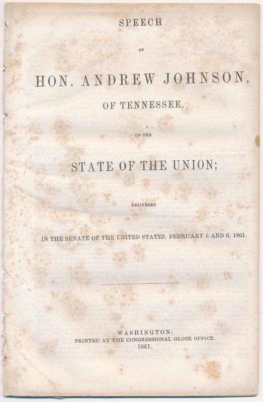 Speech of Hon. Andrew Johnson, of Tennessee, on the State of the Union; Delivered in the Senate of the United States, February 5 and 6, 1861. Andrew JOHNSON.