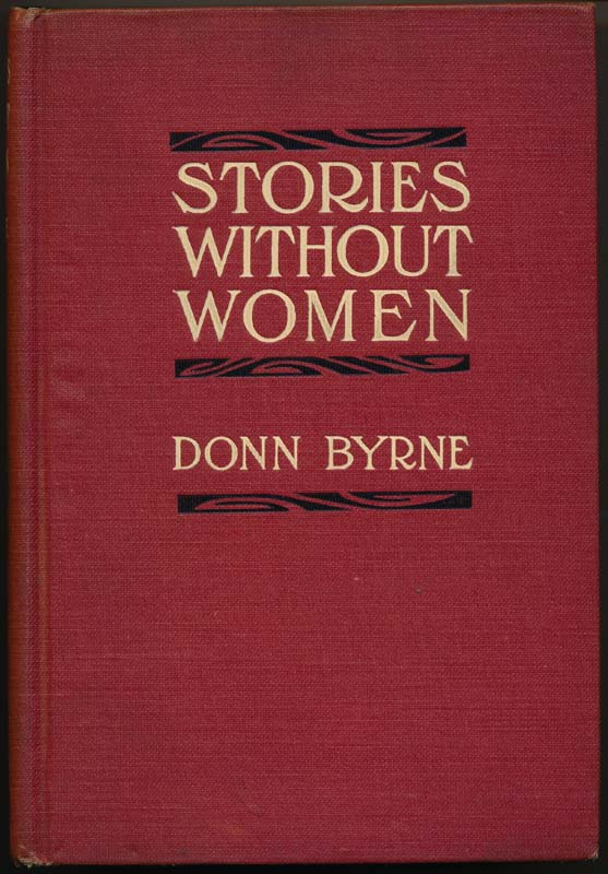 Stories Without Women (And a Few With Women). Donn BYRNE.
