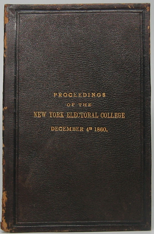 Proceedings of the New York Electoral College, Held at the Capitol in the City of Albany, December 4, 1860. ELECTION OF 1860.