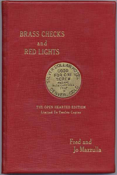 Brass Checks and Red Lights: Being a Pictorial Pot Pourri of (Historical) Prostitutes, Parlor Houses, Professors, Procuresses and Pimps. Fred MAZZULLA, Jo MAZZULLA.