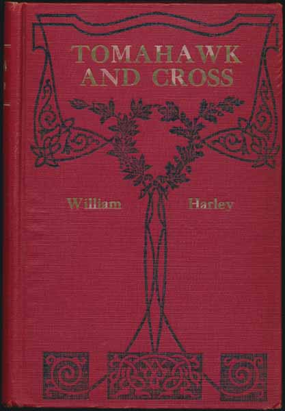 Tomahawk and Cross: A Tale of Colonial Days. William N. HARLEY.