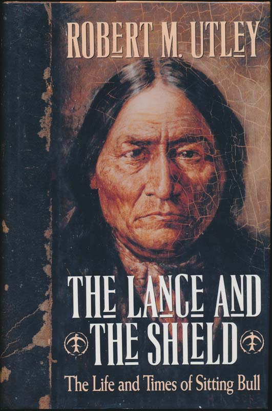 The Lance and the Shield: The Life and Times of Sitting Bull. Robert M. UTLEY.