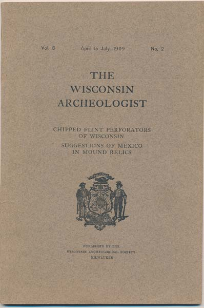 The Wisconsin Archeologist: Vol. 8, No. 2 (April to July, 1909). Charles E. BROWN, secretary and curator.
