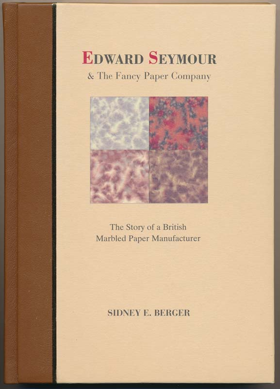 Edward Seymour & The Fancy Paper Company: The Story of a British Marbled Paper Manufacturer. Sidney E. BERGER.