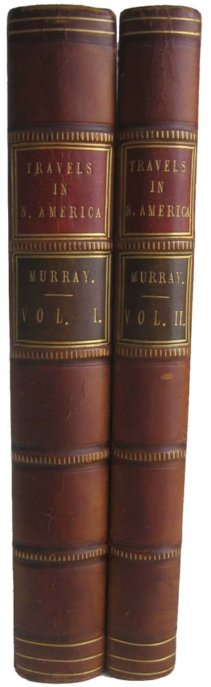 Travels in North America During the Years 1834, 1835, & 1836. Including a Summer Residence with the Pawnee Tribe of Indians, in the Remote Prairies of the Missouri, and a Visit to Cuba and the Azore Islands. Charles Augustus MURRAY.