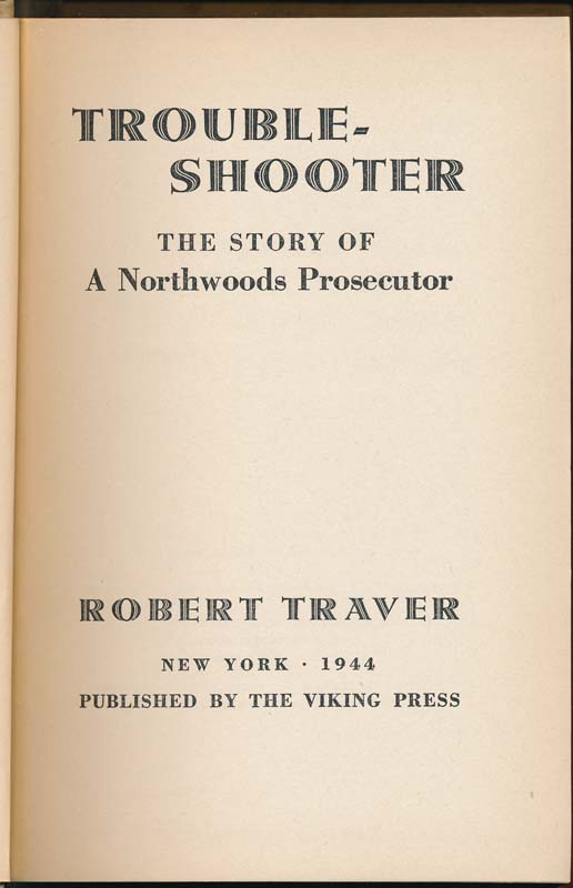 Trouble-Shooter: The Story of a Northwoods Prosecutor. Robert TRAVER, John D. Voelker.