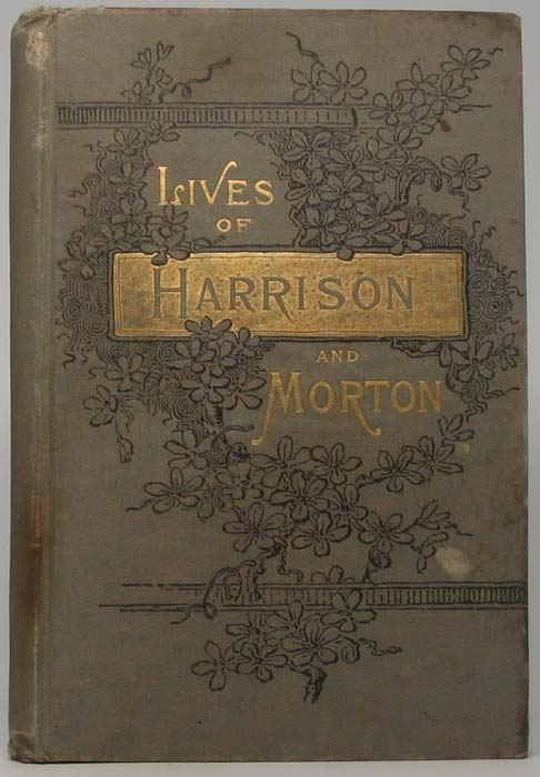 Life of Gen. Ben Harrison... Also, Life of Hon. Levi P. Morton. Lew WALLACE.
