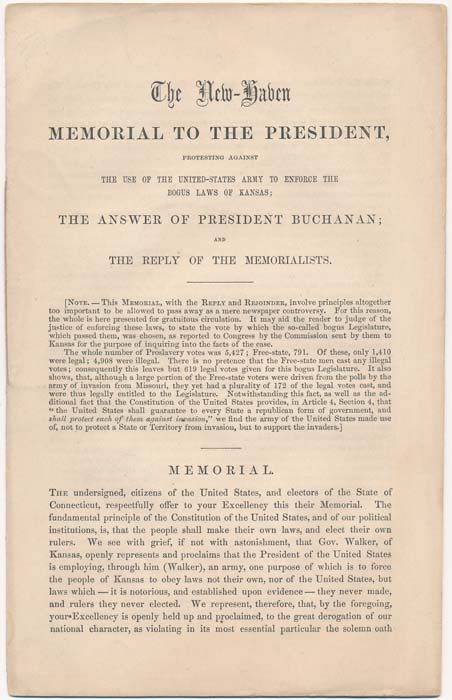The New-Haven Memorial to the President, Protesting Against the Use of the United-States Army to Enforce the Bogus Laws of Kansas; The Answer of President Buchanan; and the Reply to the Memorialists. KANSAS / SLAVERY.