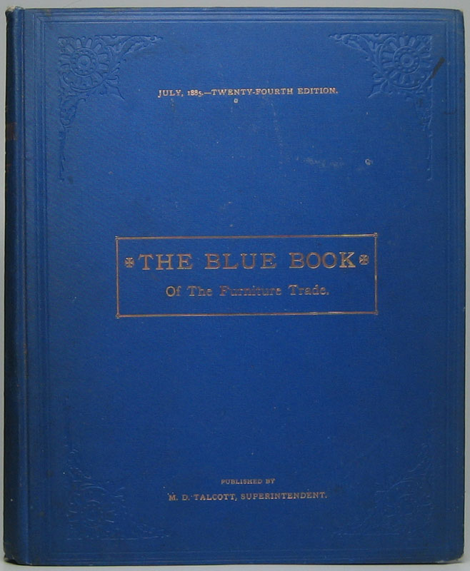 The Blue Book of the Furniture Trade: Twenty-Fourth Edition. July 1, 1885. M. D. TALCOTT.