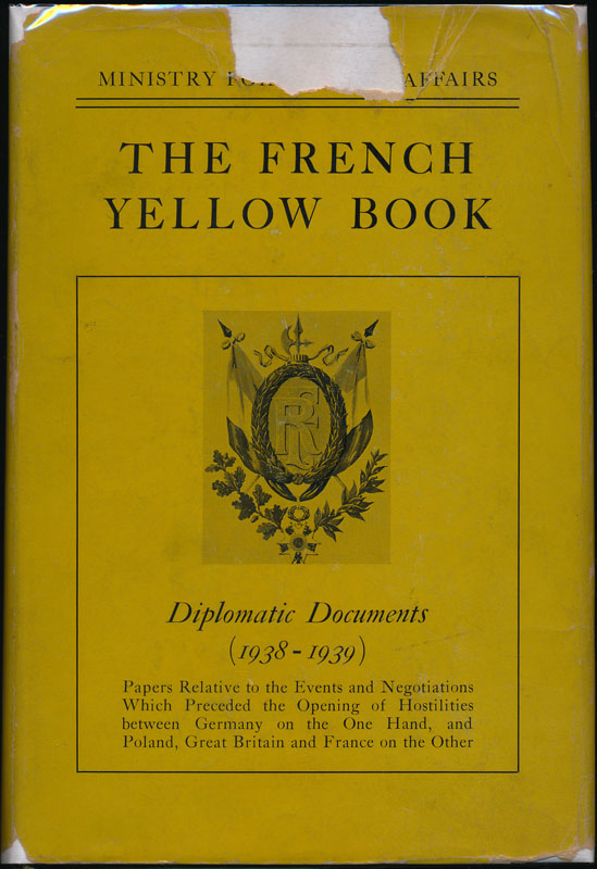 The French Yellow Book: Diplomatic Documents (1938-1939) -- Papers relative to the events and negotiations which preceded the opening of hostilities between Germany on the one hand, and Poland, Great Britain and France on the other.