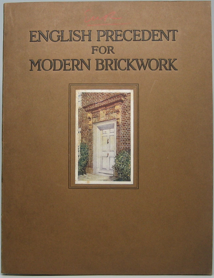 English Precedent for Modern Brickwork: Plates and Measured Drawings of English Tudor and Georgian Brickwork, with a few recent versions by American Architects in the spirit of the old work.