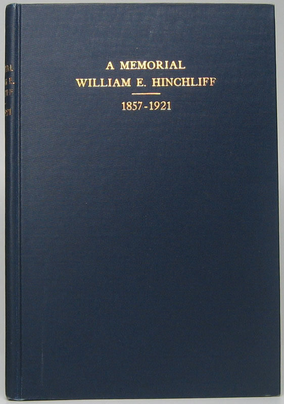 A Memorial: William E. Hinchliff, 1857-1921. Emerson HINCHLIFF.