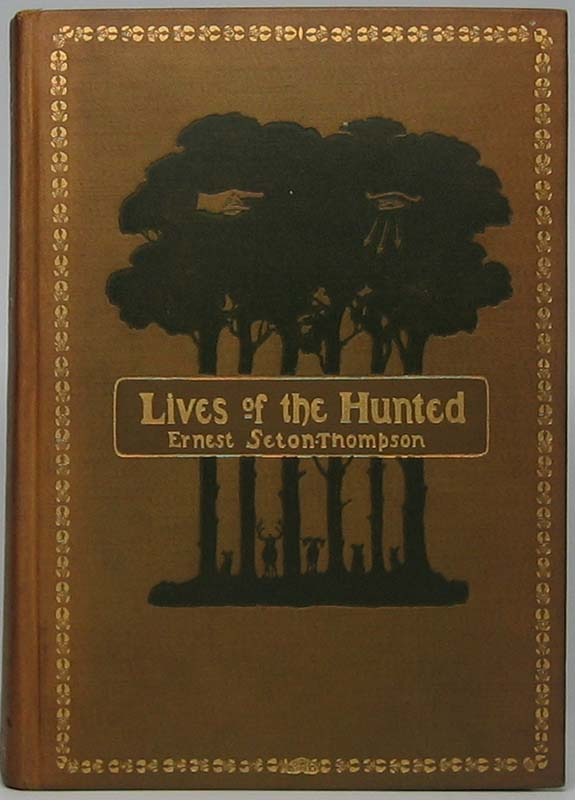 Lives of the Hunted, Containing a True Account of the Doings of Five Quadrupeds & Three Birds, and, in Elucidation of the Same, over 200 Drawings. Ernest SETON-THOMPSON.