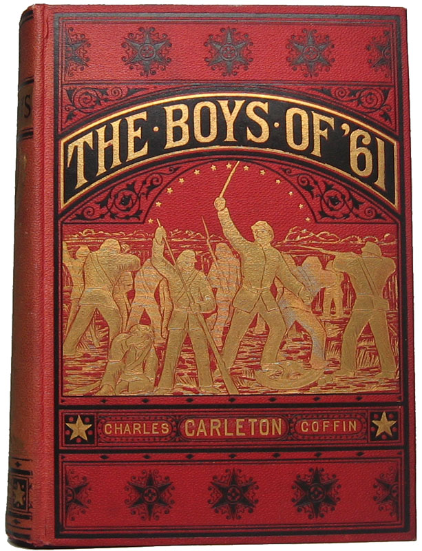 The Boys of '61; or, Four Years of Fighting. Personal Observation with the Army and Navy, from the First Battle of Bull Run to the Fall of Richmond. Charles Carleton COFFIN.