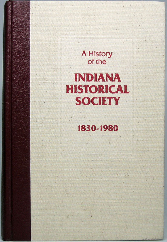 A History of the Indiana Historical Society 1830-1980 by Lana RUEGAMER on  Main Street Fine Books & Manuscripts