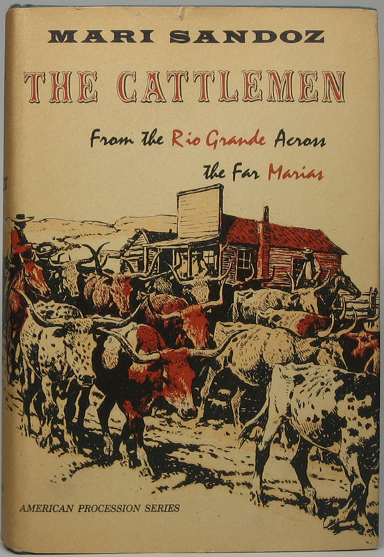 The Cattlemen: From the Rio Grande Across the Far Marias. Mari SANDOZ.