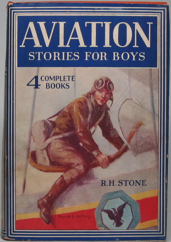 Aviation Stories for Boys: Four Complete Books in One Volume -- Sky Riders of the Atlantic, Lost Over Greenland, An Air Cargo of Gold, Adrift Over Hudson Bay. Richard H. STONE.