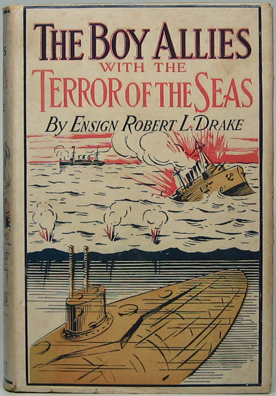 The Boy Allies with the Terror of the Seas or The Last Shot of Submarine D-16. Robert L. DRAKE.