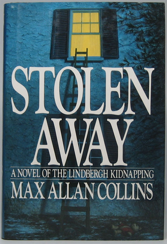 Stolen Away: A Novel of the Lindbergh Kidnapping. Max Allan COLLINS.