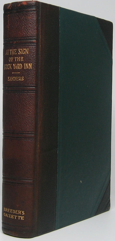 At the Sign of the Stock Yard Inn: The Same Being a True Account of How Certain Great Achievements of the Past Have Been Commemorated and Cleverly Linked with the Present; Together with Sundry Recollections Inspired by the Portraits at the Saddle and Sirloin Club. Alvin Howard SANDERS.