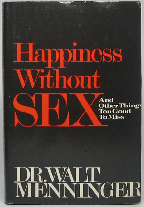 Happiness Without Sex: And Other Things Too Good to Miss. Walt MENNINGER.