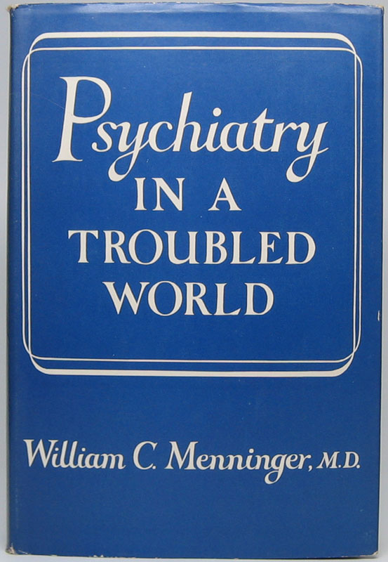 Psychiatry in a Troubled World: Yesterday's War and Today's Challenge. William C. MENNINGER.
