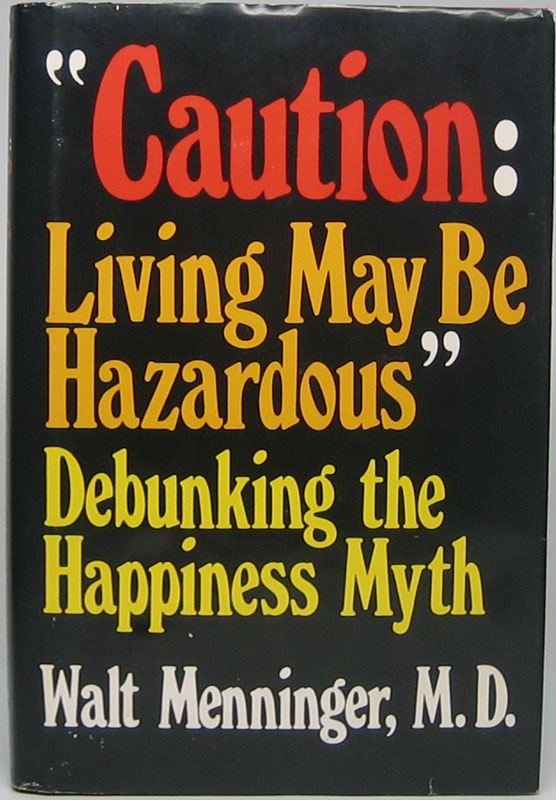 """Caution: Living May Be Hazardous"": Debunking the Happiness Myth. Walt MENNINGER."