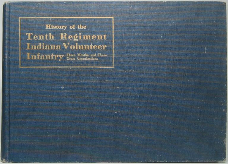 History of the Tenth Regiment Indiana Volunteer Infantry: Three Months and Three Years Organizations. James Birney SHAW.