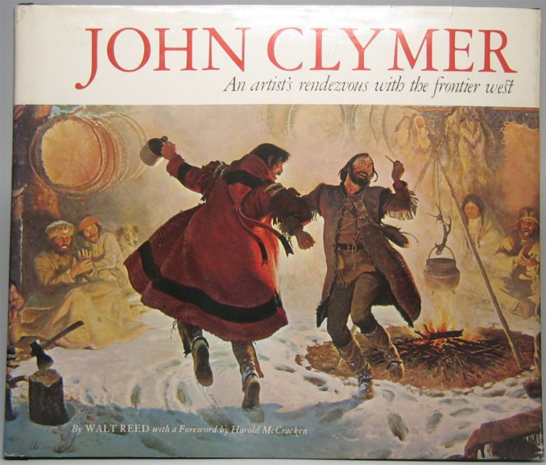 John Clymer: An artist's rendezvous with the frontier west. Walt REED.