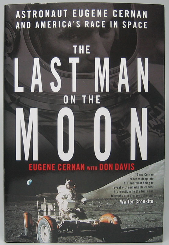 The Last Man on the Moon: Astronaut Eugene Cernan and America's Race in Space. Eugene CERNAN.