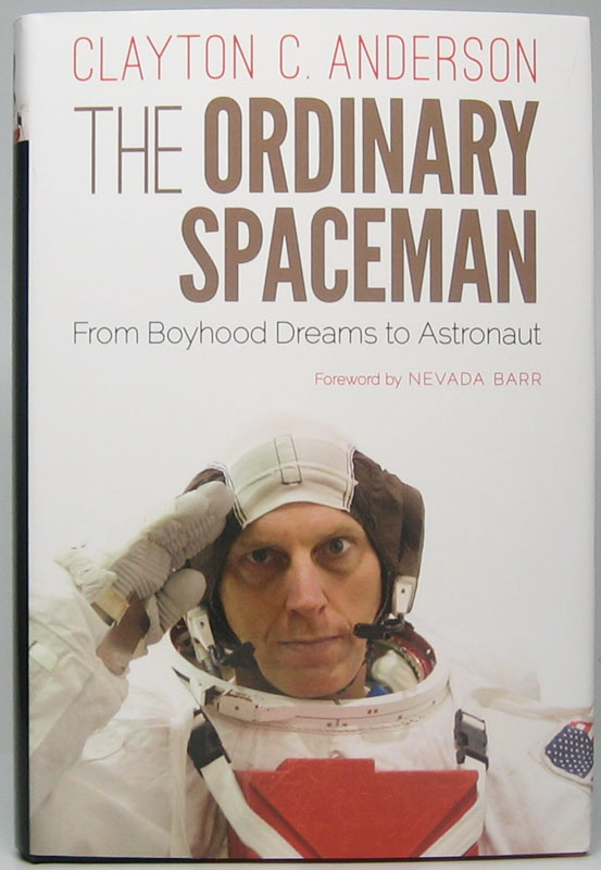 The Ordinary Spaceman: From Boyhood Dreams to Astronaut. Clayton C. ANDERSON.