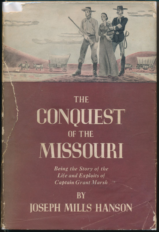 The Conquest of the Missouri: Being the Story of the Life and Exploits of Captain Grant Marsh. Joseph Mills HANSON.