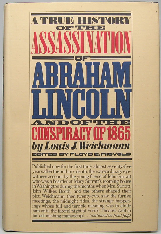 A True History of the Assassination of Abraham Lincoln and of the Conspiracy of 1865. Louis J. WEICHMANN.