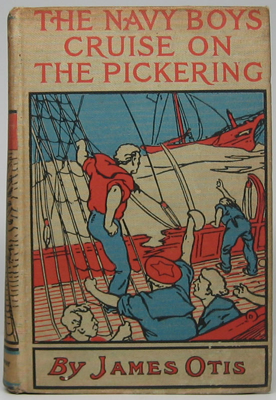 The Navy Boys' Cruise on the Pickering: A Boy's Story of Privateering in 1780. James OTIS.