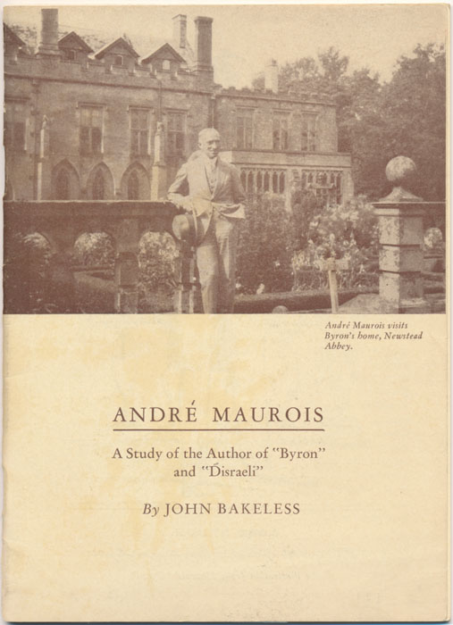 """Andre Maurois: A Study of the Author of """"Byron"""" and """"Disraeli."""" John BAKELESS."""