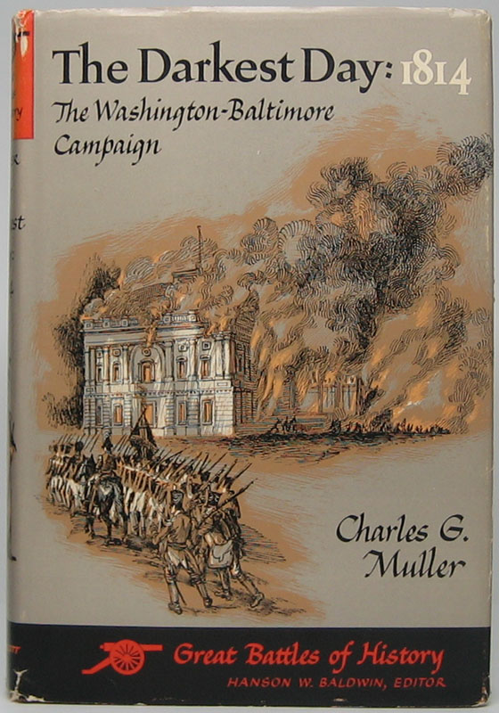 The Darkest Day: 1814 -- The Washington-Baltimore Campaign. Charles G. MULLER.