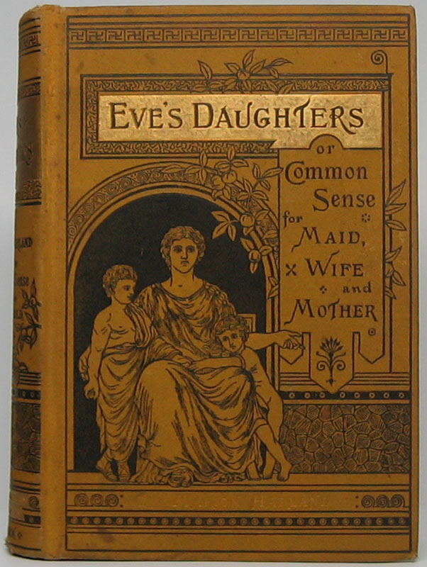 Eve's Daughters; or, Common Sense for Maid, Wife, and Mother. Marion HARLAND.