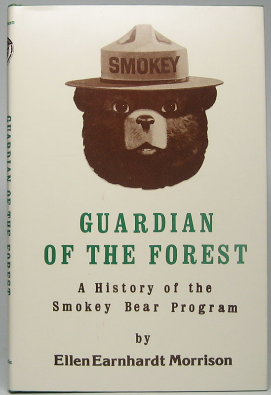 Guardian of the Forest: A History of the Smokey Bear Program: An illustrated account of the origin of the Cooperative Forest Fire Prevention (Smokey Bear) Campaign, the people who have worked with it, introduction of the live Smokey Bear, the law and regulations governing the program, and the reasons for Smokey's continued popularity for forty-five years. Ellen Earnhardt MORRISON.