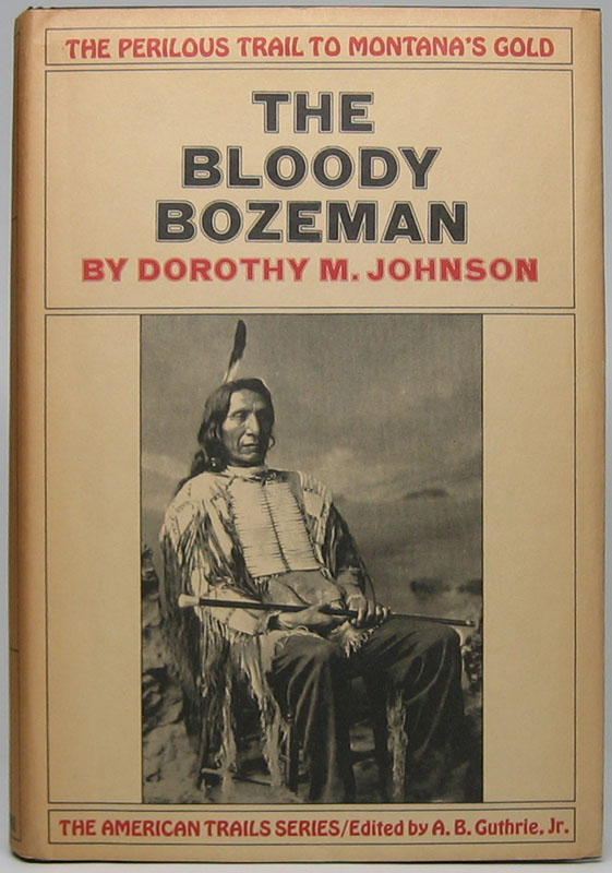 The Bloody Bozeman: The Perilous Trail to Montana's Gold. Dorothy M. JOHNSON.
