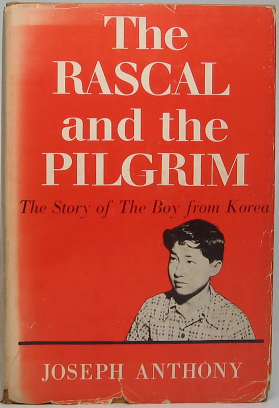 The Rascal and the Pilgrim: The Story of the Boy from Korea. Joseph ANTHONY.