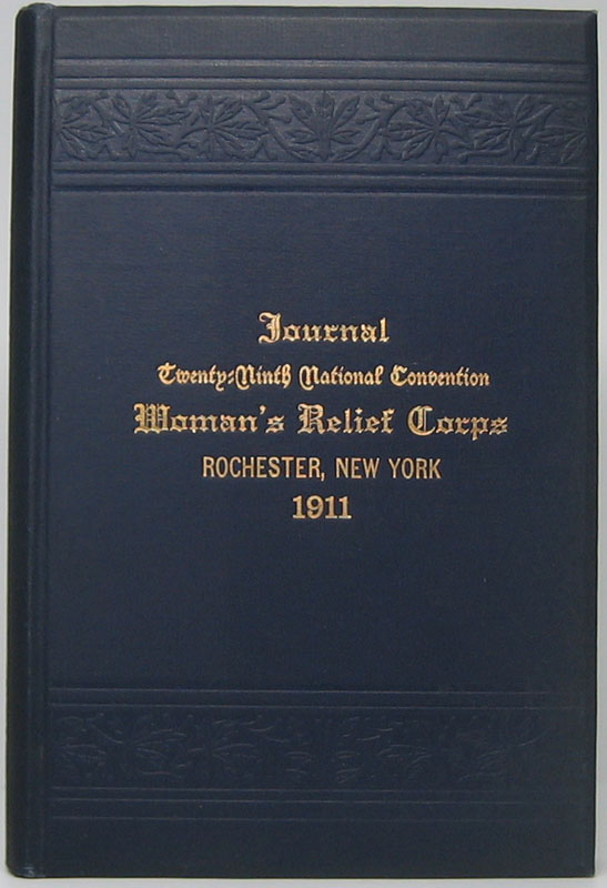 Roll of Members: Address of National President and Report of Officers of the Twenty-Ninth National Convention of the Woman's Relief Corps -- Auxiliary to the Grand Army of the Republic Rochester, New York August 24 and 25 1911. WOMAN'S RELIEF CORPS.