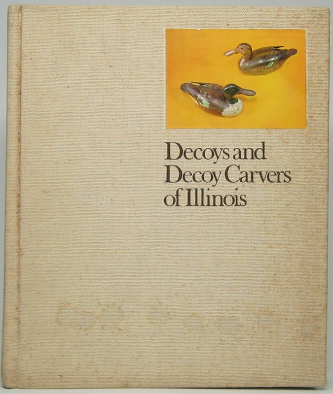 Decoys and Decoy Carvers of Illinois. Paul W. PARMALEE, Forrest D. LOOMIS.