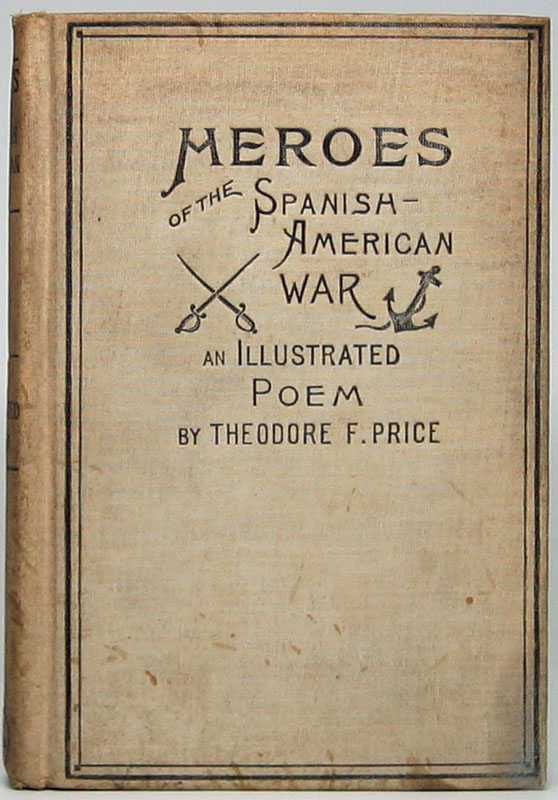 Heroes of the Spanish-American War and Lyre and Sword of Spain: Two Epic Poems. Theodore F. PRICE.