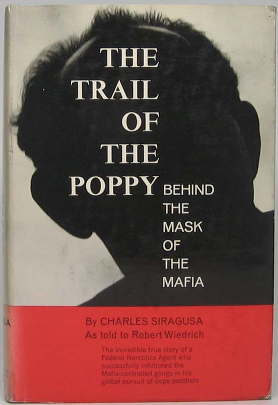 The Trail of the Poppy: Behind the Mask of the Mafia. Charles SIRAGUSA.