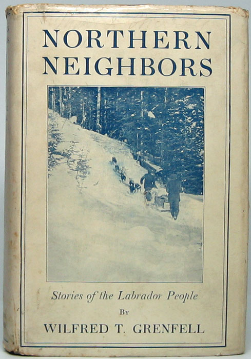 Northern Neighbors: Stories of the Labrador People. Wilfred Thomason GRENFELL.