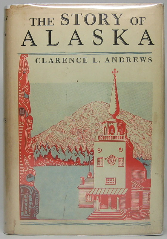 The Story of Alaska. Clarence L. ANDREWS.