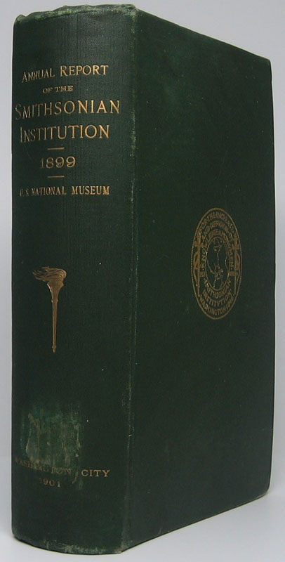 Annual Report of the Board of Regents of the Smithsonian Institution, Showing the Operations, Expenditures, and Condition of the Institution for the Year Ending June 30, 1899. SMITHSONIAN INSTITUTION.