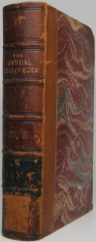 The American Annual Cyclopaedia and Register of Important Events of the Year 1873. Embracing Political, Civil, Military, and Social Affairs; Public Documents; Biography, Statistics, Commerce, Finance, Literature, Science, Agriculture and Mechanical Industry.